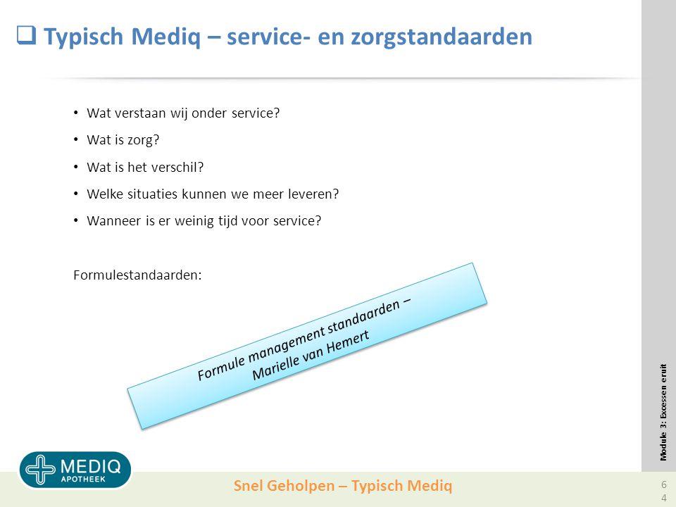 Snel Geholpen – Typisch Mediq  Typisch Mediq – service- en zorgstandaarden Wat verstaan wij onder service.