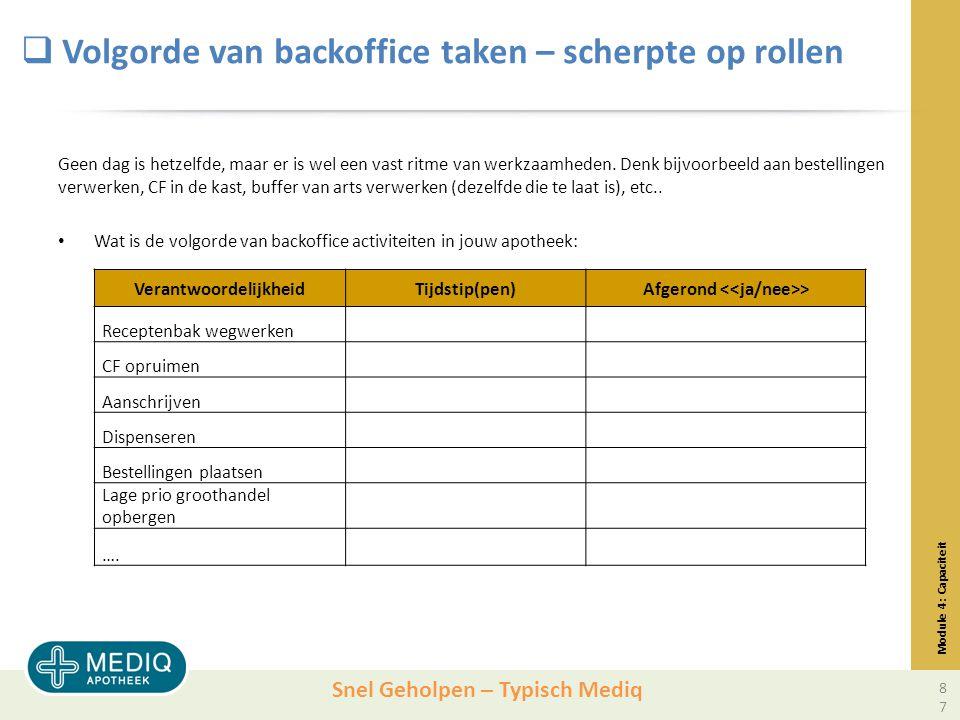 Snel Geholpen – Typisch Mediq  Volgorde van backoffice taken – scherpte op rollen Geen dag is hetzelfde, maar er is wel een vast ritme van werkzaamheden.