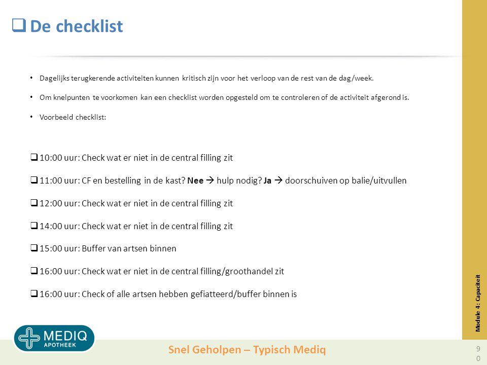 Snel Geholpen – Typisch Mediq  De checklist Module 4: Capaciteit Dagelijks terugkerende activiteiten kunnen kritisch zijn voor het verloop van de rest van de dag/week.