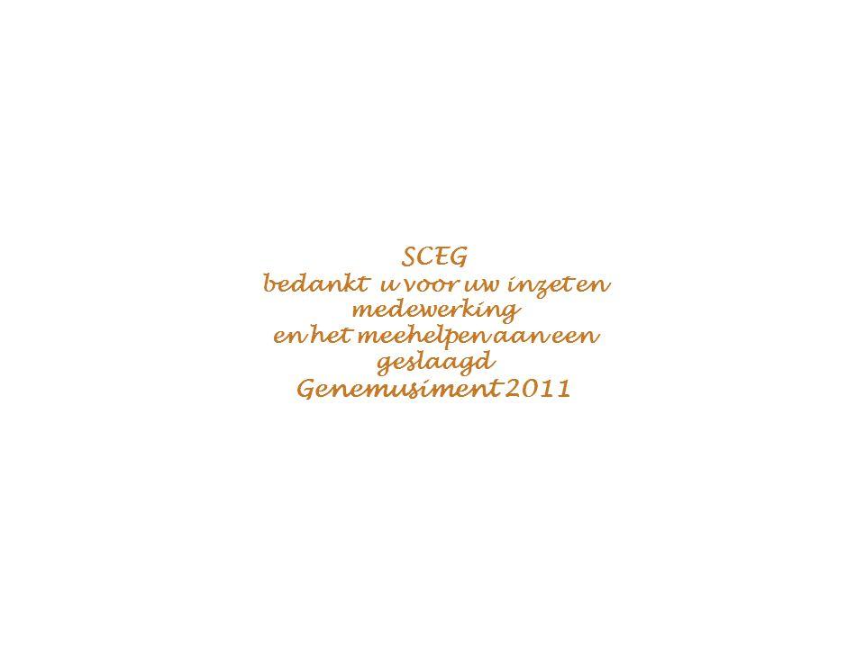 voor uw inzet en het realiseren van een geslaagde dag h a r t e L ij k b e d a n k t Genemusiment2011Genemusiment2011 SCEG