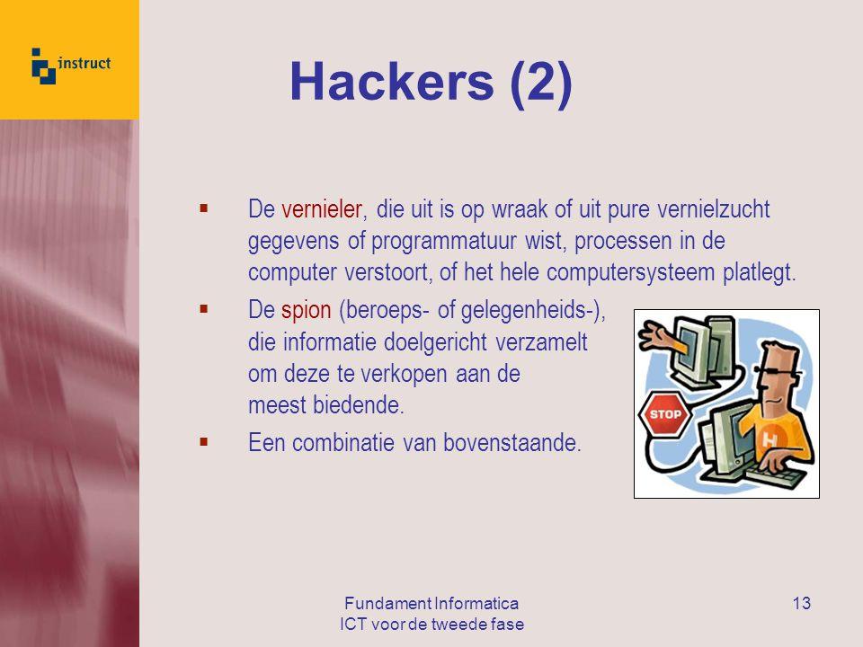 Fundament Informatica ICT voor de tweede fase 13 Hackers (2)  De vernieler, die uit is op wraak of uit pure vernielzucht gegevens of programmatuur wist, processen in de computer verstoort, of het hele computersysteem platlegt.
