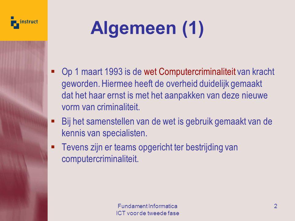 Fundament Informatica ICT voor de tweede fase 2 Algemeen (1)  Op 1 maart 1993 is de wet Computercriminaliteit van kracht geworden.