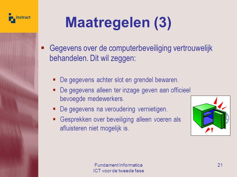 Fundament Informatica ICT voor de tweede fase 21 Maatregelen (3)  Gegevens over de computerbeveiliging vertrouwelijk behandelen.