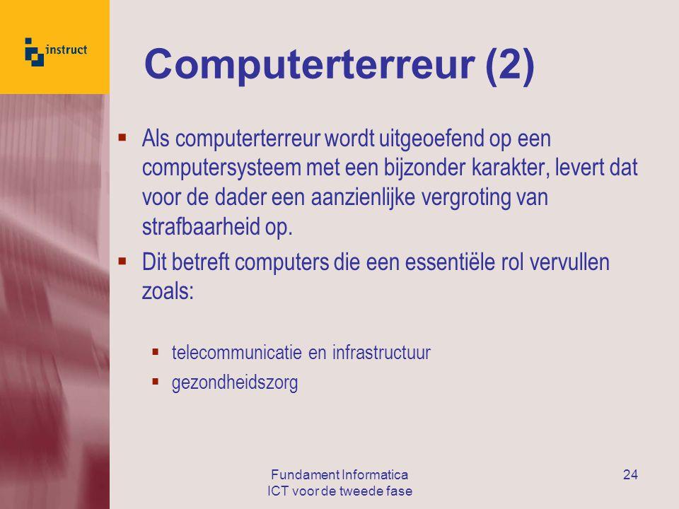 Fundament Informatica ICT voor de tweede fase 24 Computerterreur (2)  Als computerterreur wordt uitgeoefend op een computersysteem met een bijzonder karakter, levert dat voor de dader een aanzienlijke vergroting van strafbaarheid op.