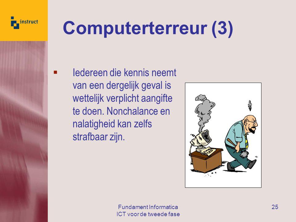 Fundament Informatica ICT voor de tweede fase 25 Computerterreur (3)  Iedereen die kennis neemt van een dergelijk geval is wettelijk verplicht aangifte te doen.