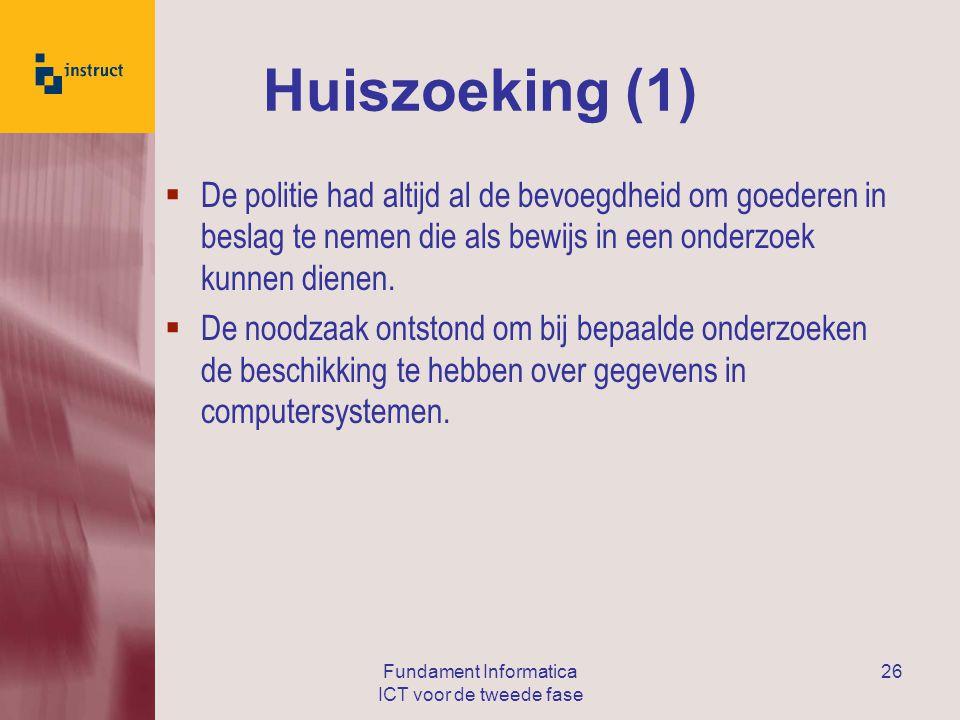 Fundament Informatica ICT voor de tweede fase 26 Huiszoeking (1)  De politie had altijd al de bevoegdheid om goederen in beslag te nemen die als bewijs in een onderzoek kunnen dienen.