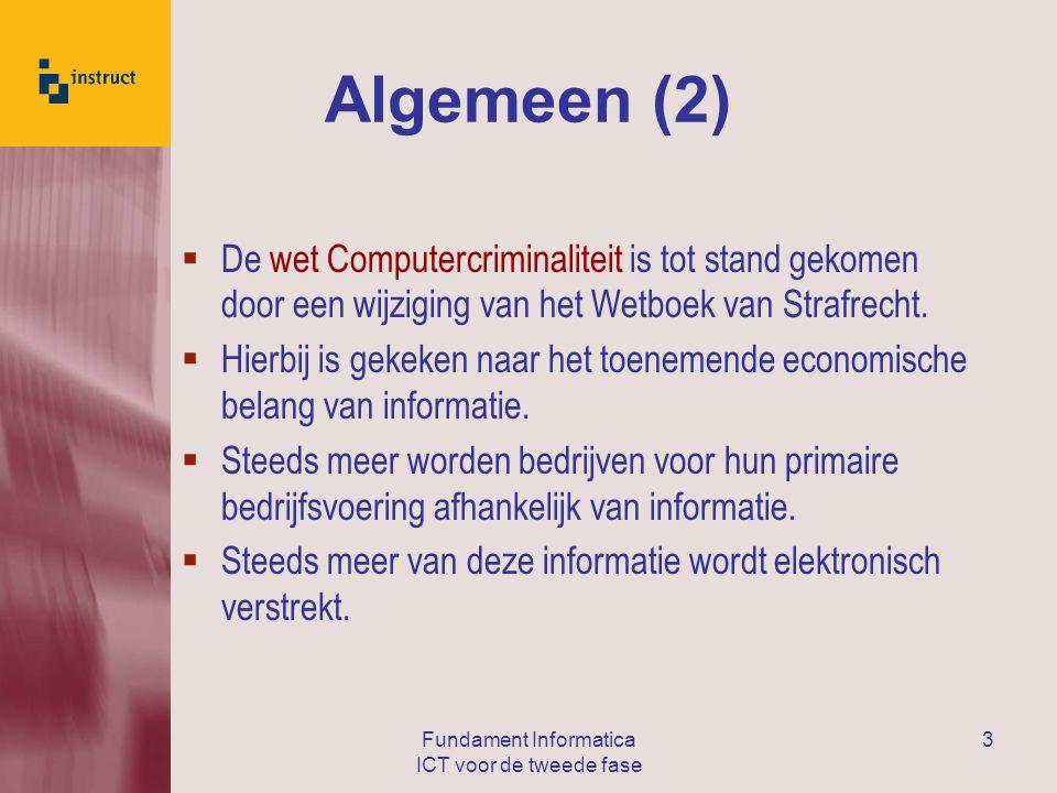 Fundament Informatica ICT voor de tweede fase 3 Algemeen (2)  De wet Computercriminaliteit is tot stand gekomen door een wijziging van het Wetboek van Strafrecht.