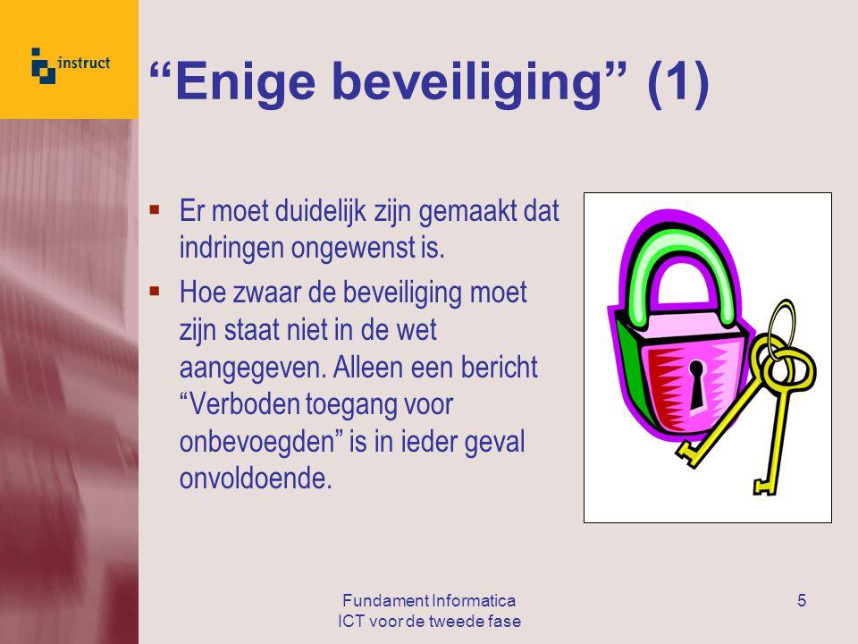 Fundament Informatica ICT voor de tweede fase 5 Enige beveiliging (1)  Er moet duidelijk zijn gemaakt dat indringen ongewenst is.