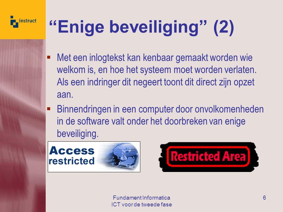 Fundament Informatica ICT voor de tweede fase 6 Enige beveiliging (2)  Met een inlogtekst kan kenbaar gemaakt worden wie welkom is, en hoe het systeem moet worden verlaten.