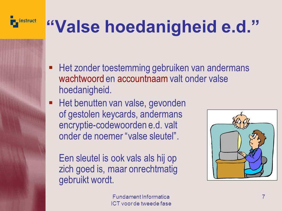 Fundament Informatica ICT voor de tweede fase 7 Valse hoedanigheid e.d.  Het zonder toestemming gebruiken van andermans wachtwoord en accountnaam valt onder valse hoedanigheid.