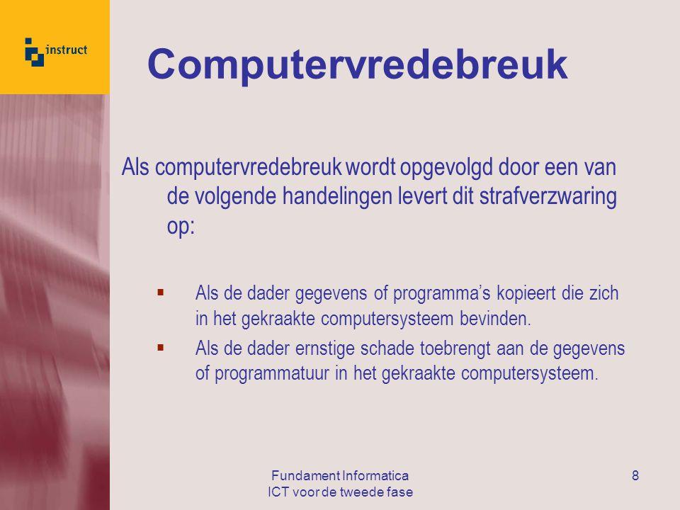 Fundament Informatica ICT voor de tweede fase 8 Computervredebreuk Als computervredebreuk wordt opgevolgd door een van de volgende handelingen levert dit strafverzwaring op:  Als de dader gegevens of programma's kopieert die zich in het gekraakte computersysteem bevinden.