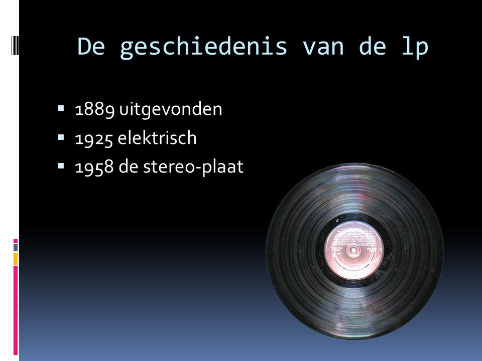 De geschiedenis van de lp  1889 uitgevonden  1925 elektrisch  1958 de stereo-plaat