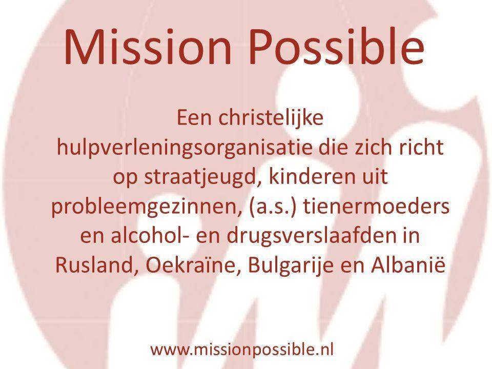 Mission Possible www.missionpossible.nl Een christelijke hulpverleningsorganisatie die zich richt op straatjeugd, kinderen uit probleemgezinnen, (a.s.