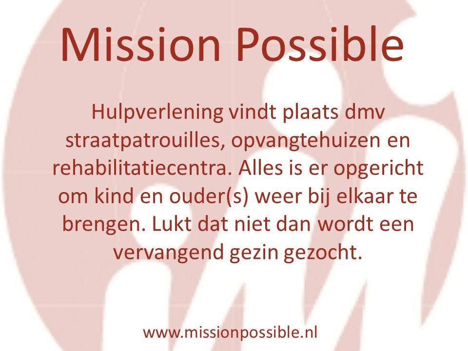 Mission Possible www.missionpossible.nl Hulpverlening vindt plaats dmv straatpatrouilles, opvangtehuizen en rehabilitatiecentra. Alles is er opgericht