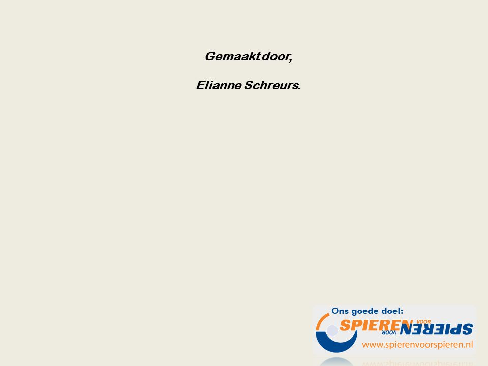 Gemaakt door, Elianne Schreurs.