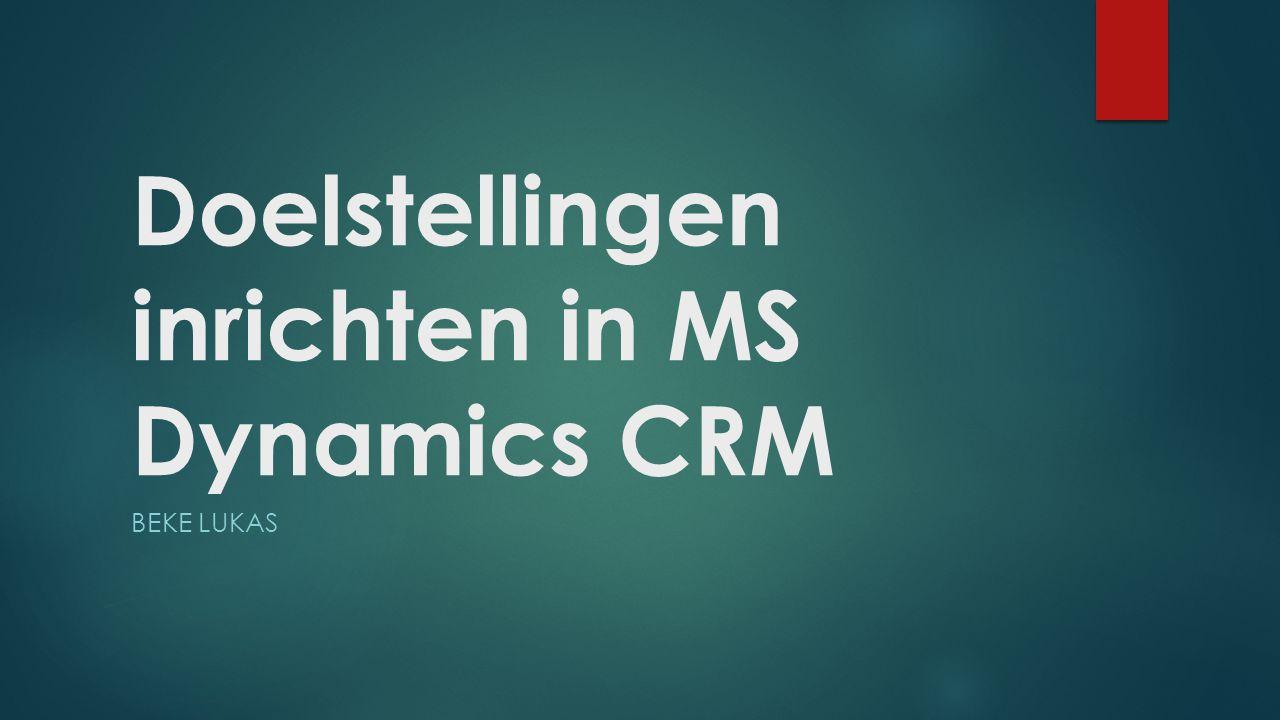Doelstellingen inrichten in MS Dynamics CRM BEKE LUKAS