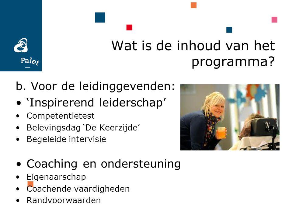 Wat is de inhoud van het programma? b. Voor de leidinggevenden: 'Inspirerend leiderschap' Competentietest Belevingsdag 'De Keerzijde' Begeleide interv