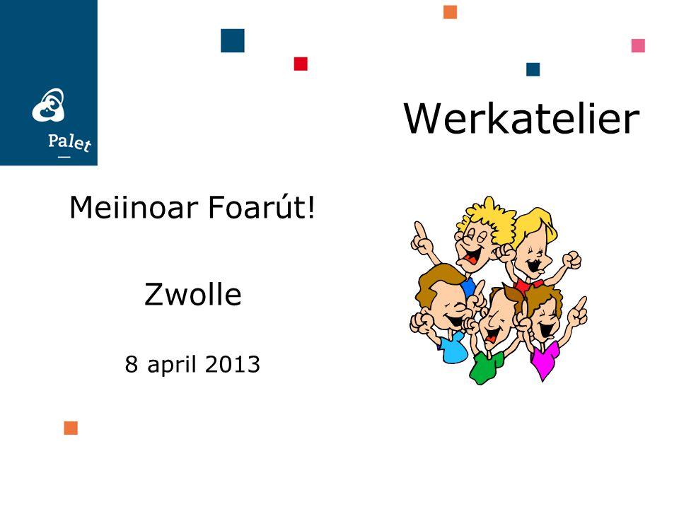 Werkatelier Meiinoar Foarút! Zwolle 8 april 2013