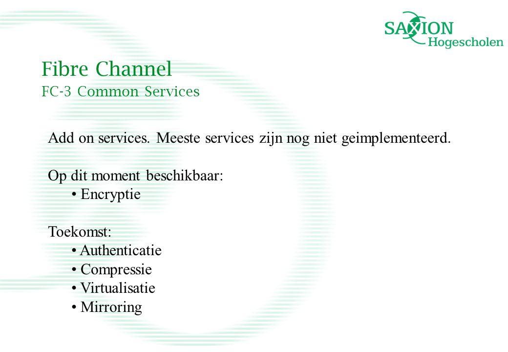 Fibre Channel FC-3 Common Services Add on services. Meeste services zijn nog niet geimplementeerd. Op dit moment beschikbaar: Encryptie Toekomst: Auth