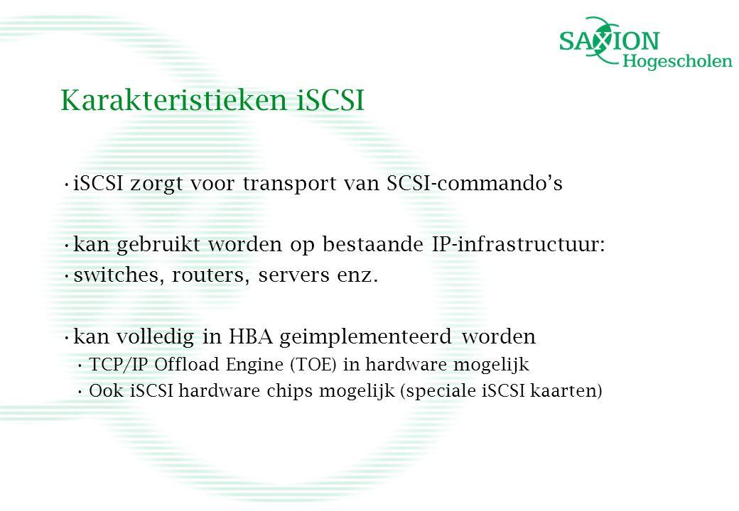 Karakteristieken iSCSI iSCSI zorgt voor transport van SCSI-commando's kan gebruikt worden op bestaande IP-infrastructuur: switches, routers, servers e