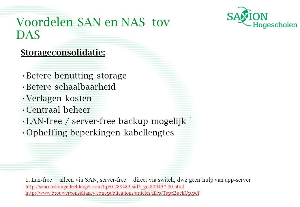 Voordelen SAN en NAS tov DAS Storageconsolidatie: Betere benutting storage Betere schaalbaarheid Verlagen kosten Centraal beheer LAN-free / server-fre
