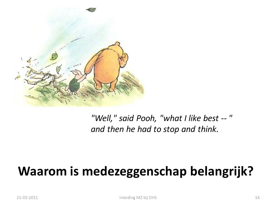 Well, said Pooh, what I like best -- and then he had to stop and think.
