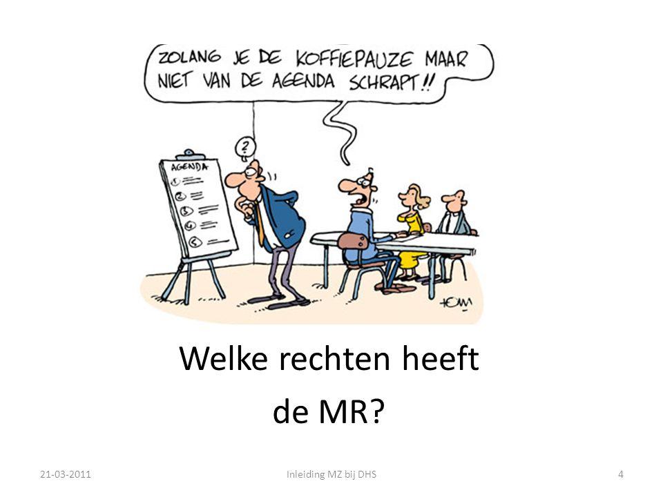 Welke rechten heeft de MR? 21-03-2011Inleiding MZ bij DHS4