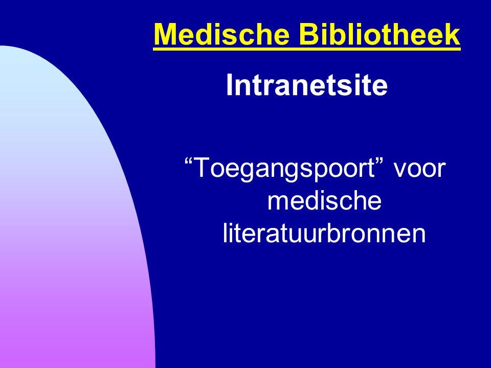 """Medische Bibliotheek Medische Bibliotheek Intranetsite """"Toegangspoort"""" voor medische literatuurbronnen"""