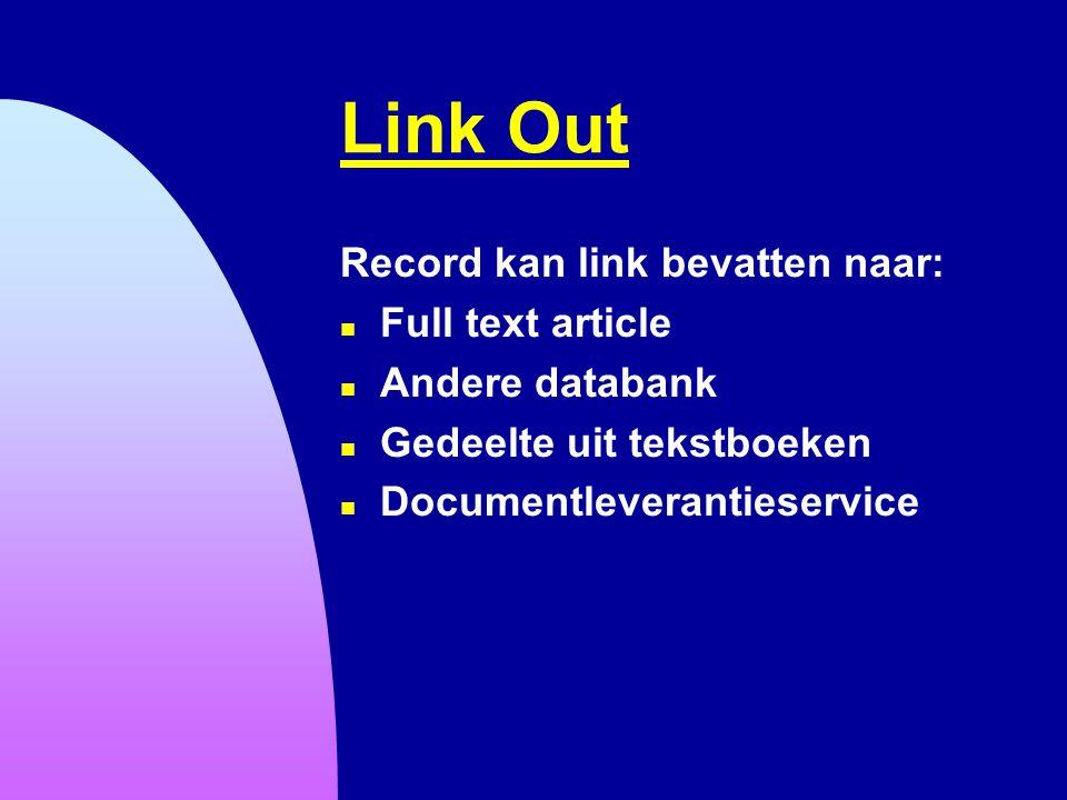 Link Out Record kan link bevatten naar: n Full text article n Andere databank n Gedeelte uit tekstboeken n Documentleverantieservice