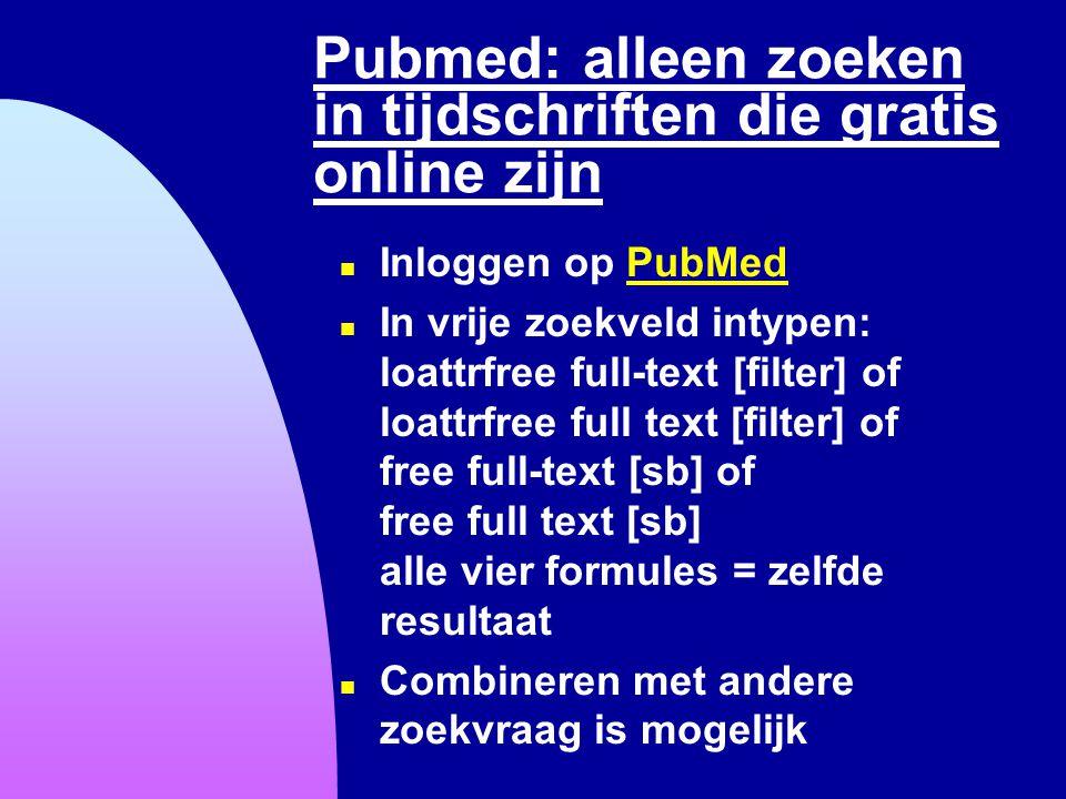 Pubmed: alleen zoeken in tijdschriften die gratis online zijn n Inloggen op PubMedPubMed n In vrije zoekveld intypen: loattrfree full-text [filter] of