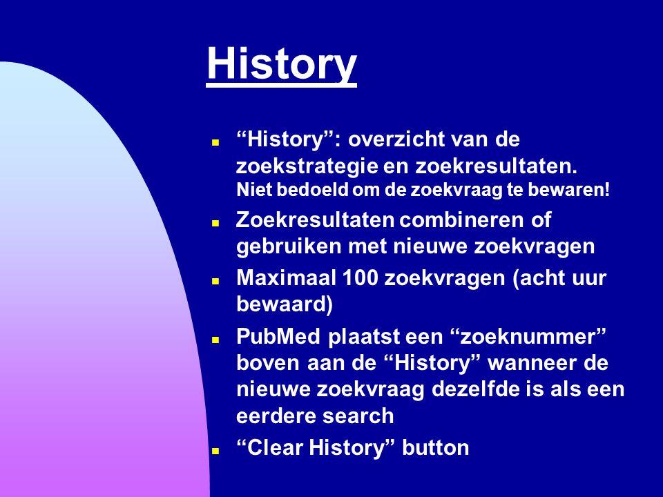 """History n """"History"""": overzicht van de zoekstrategie en zoekresultaten. Niet bedoeld om de zoekvraag te bewaren! n Zoekresultaten combineren of gebruik"""