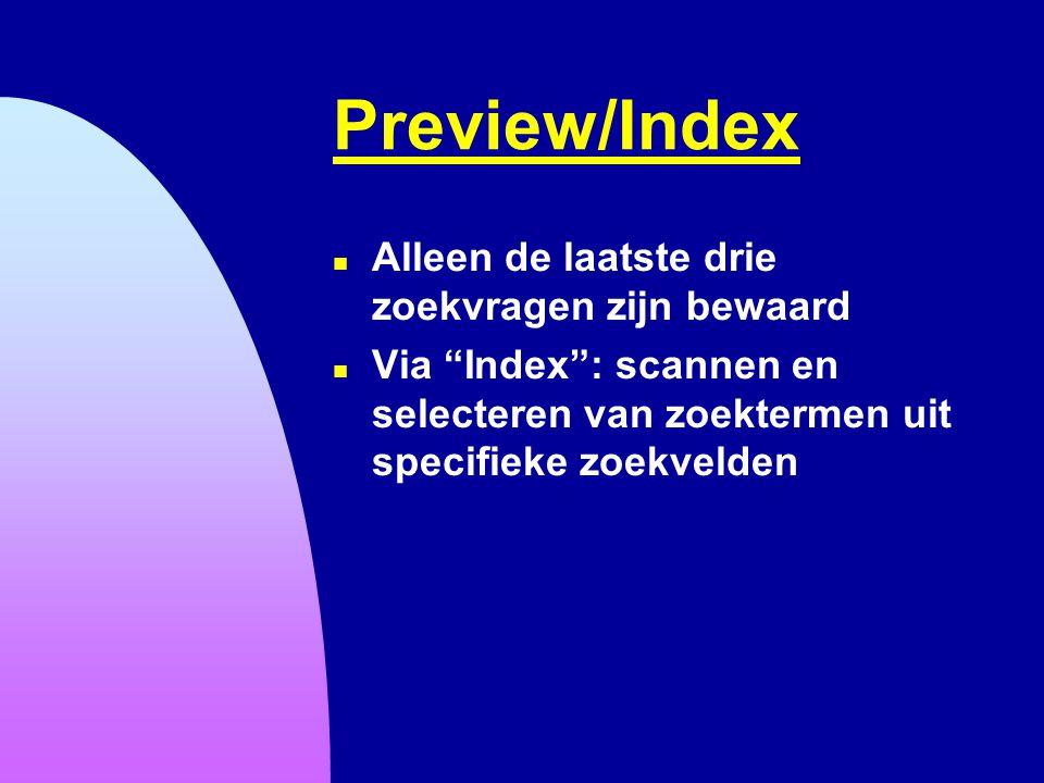 """Preview/Index n Alleen de laatste drie zoekvragen zijn bewaard n Via """"Index"""": scannen en selecteren van zoektermen uit specifieke zoekvelden"""