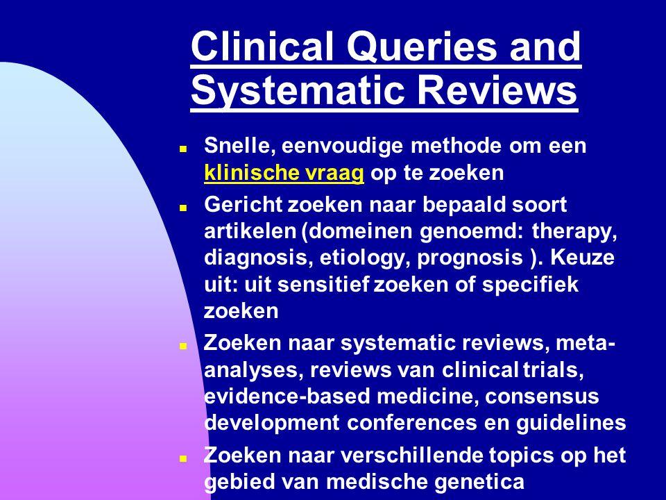 Clinical Queries and Systematic Reviews n Snelle, eenvoudige methode om een klinische vraag op te zoeken klinische vraag n Gericht zoeken naar bepaald