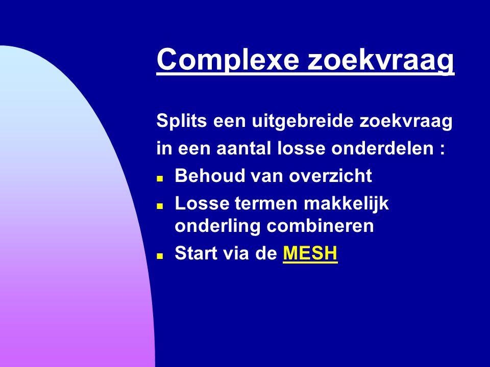 Complexe zoekvraag Splits een uitgebreide zoekvraag in een aantal losse onderdelen : n Behoud van overzicht n Losse termen makkelijk onderling combine