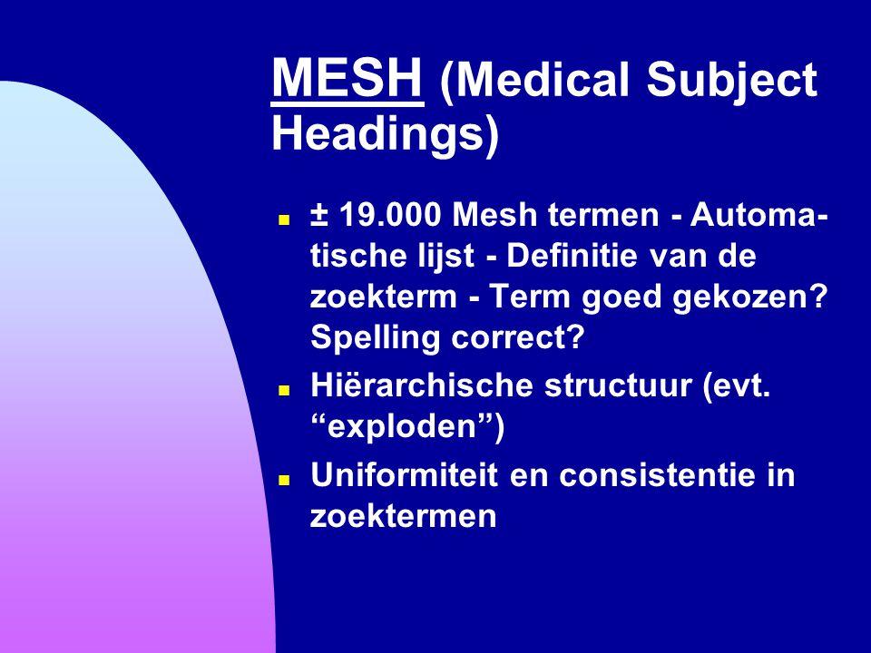 MESH (Medical Subject Headings) n ± 19.000 Mesh termen - Automa- tische lijst - Definitie van de zoekterm - Term goed gekozen? Spelling correct? n Hië