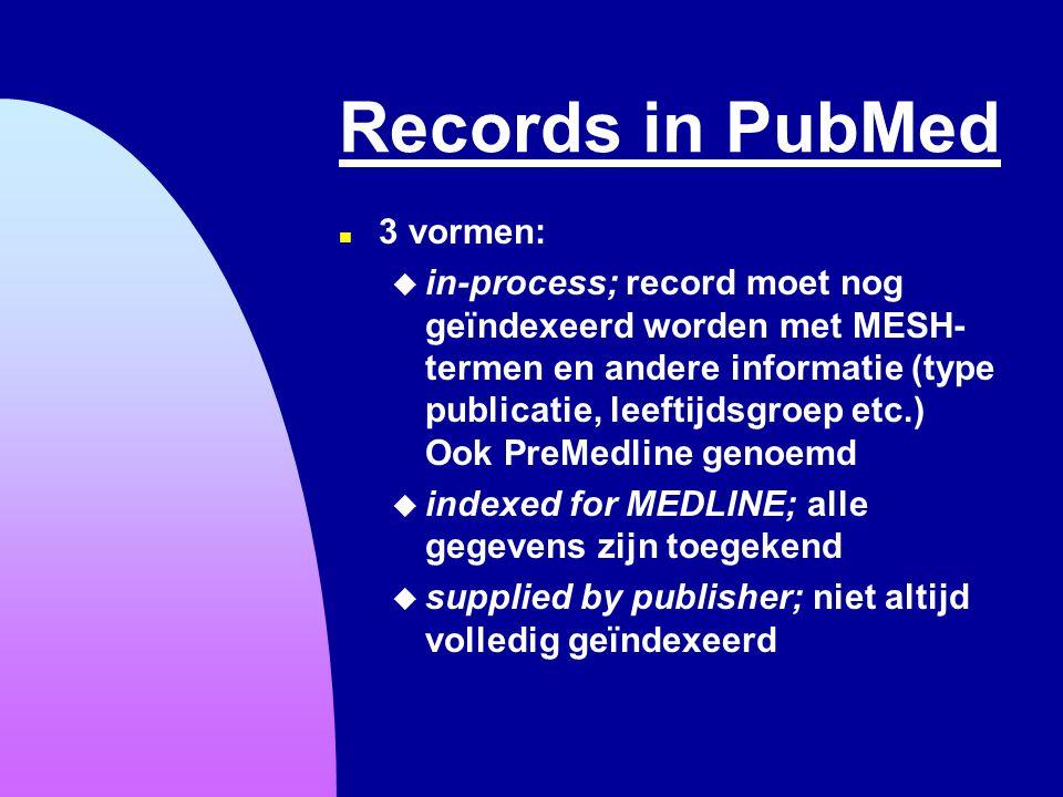 Records in PubMed n 3 vormen: u in-process; record moet nog geïndexeerd worden met MESH- termen en andere informatie (type publicatie, leeftijdsgroep