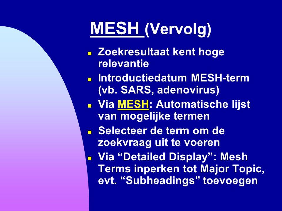 MESH (Vervolg) n Zoekresultaat kent hoge relevantie n Introductiedatum MESH-term (vb. SARS, adenovirus) n Via MESH: Automatische lijst van mogelijke t