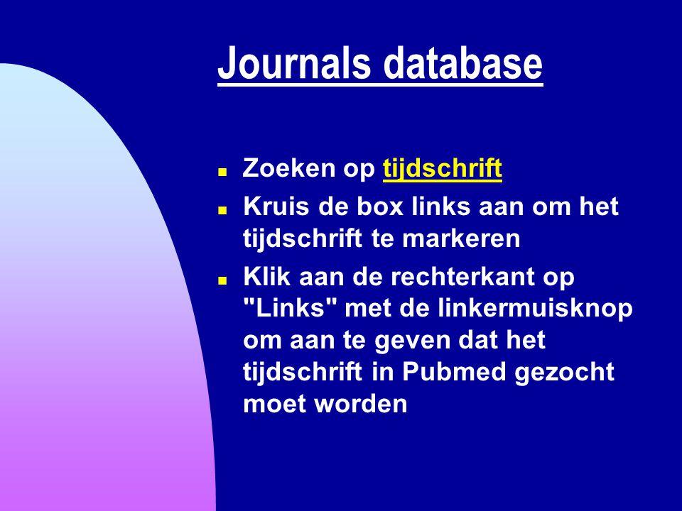 Journals database n Zoeken op tijdschrifttijdschrift n Kruis de box links aan om het tijdschrift te markeren n Klik aan de rechterkant op