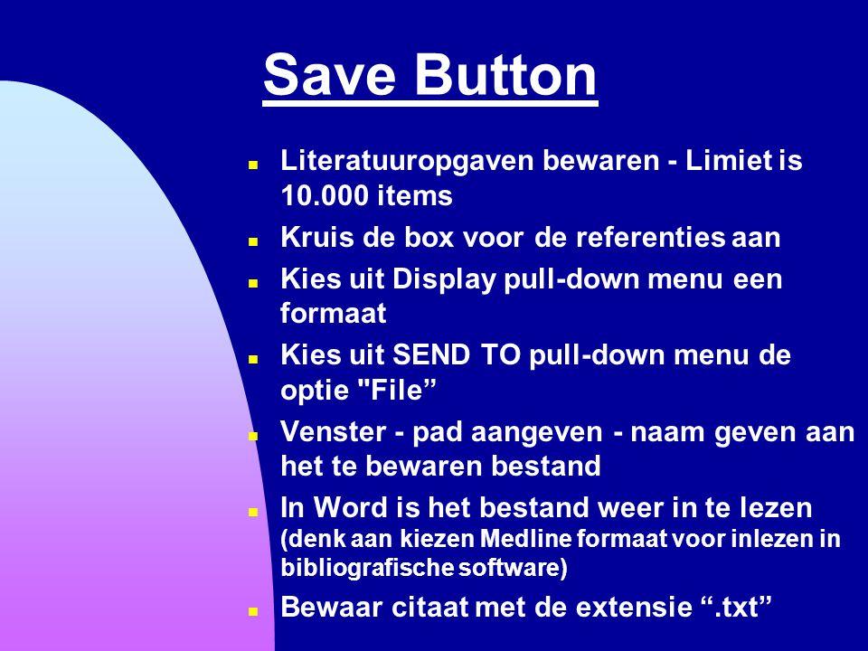 Save Button n Literatuuropgaven bewaren - Limiet is 10.000 items n Kruis de box voor de referenties aan n Kies uit Display pull-down menu een formaat
