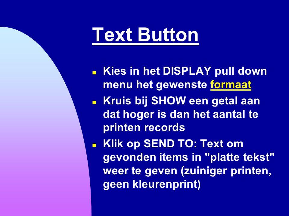 Text Button n Kies in het DISPLAY pull down menu het gewenste formaatformaat n Kruis bij SHOW een getal aan dat hoger is dan het aantal te printen rec