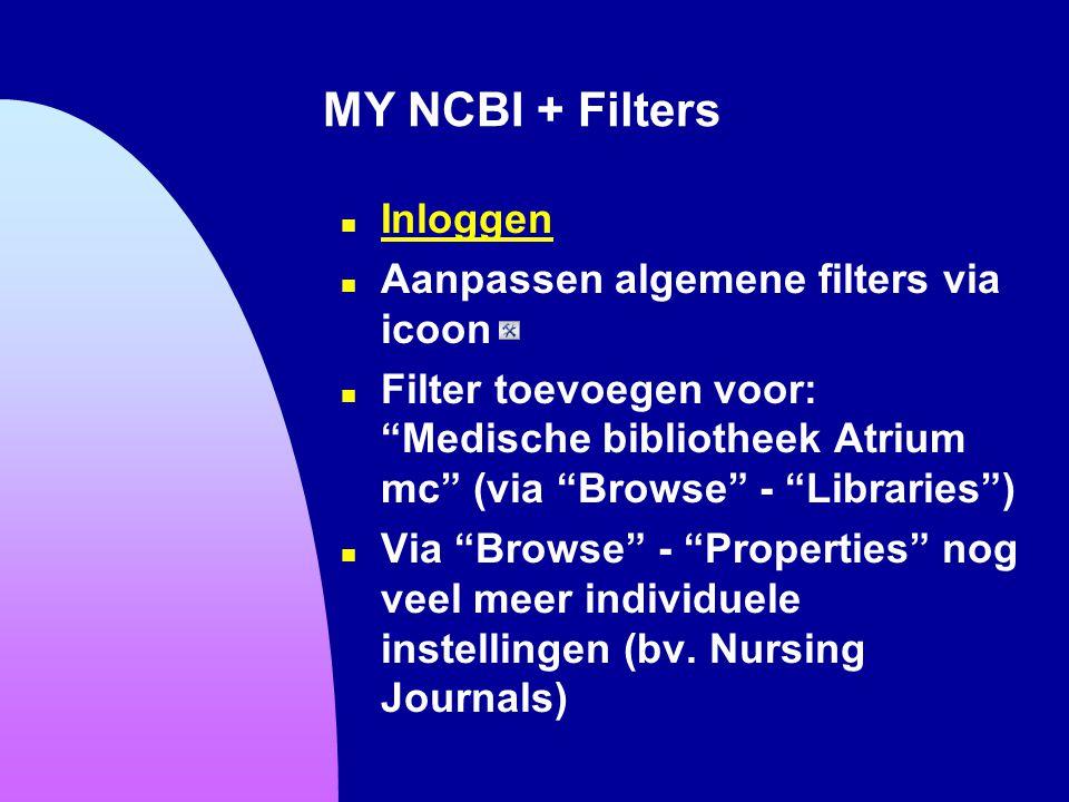 """MY NCBI + Filters n Inloggen Inloggen n Aanpassen algemene filters via icoon n Filter toevoegen voor: """"Medische bibliotheek Atrium mc"""" (via """"Browse"""" -"""