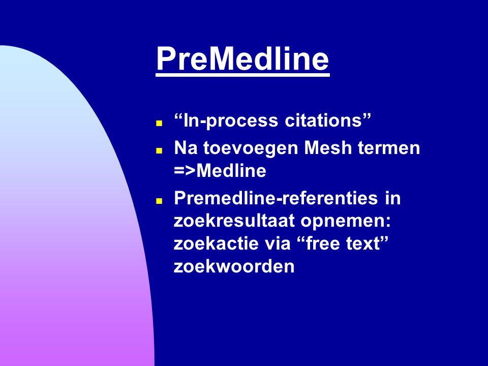 """PreMedline n """"In-process citations"""" n Na toevoegen Mesh termen =>Medline n Premedline-referenties in zoekresultaat opnemen: zoekactie via """"free text"""""""