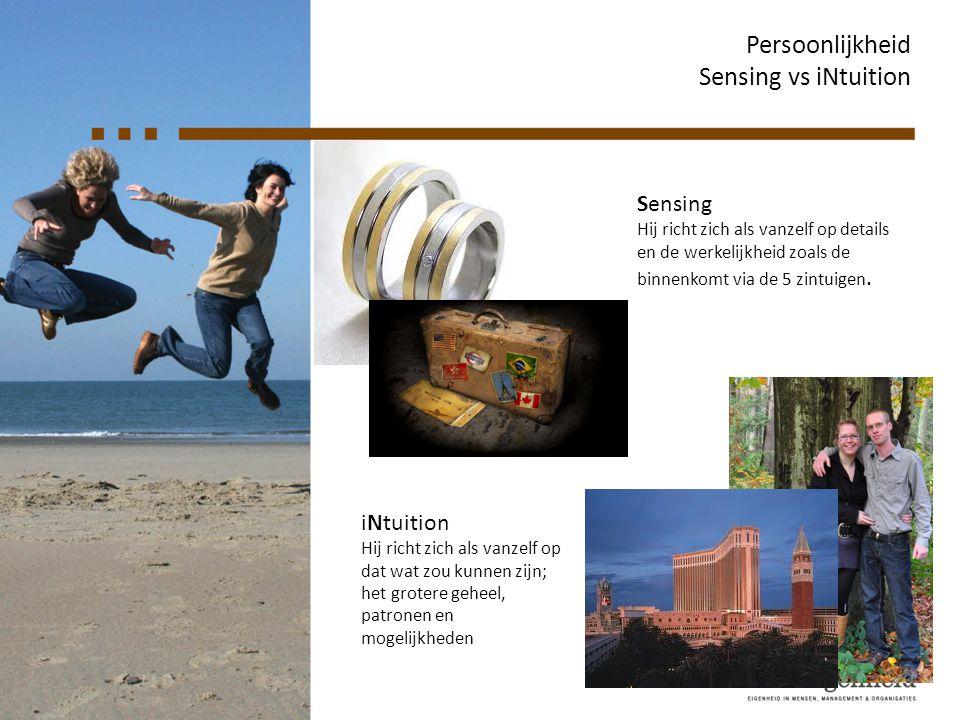 Persoonlijkheid Sensing vs iNtuition Sensing Hij richt zich als vanzelf op details en de werkelijkheid zoals de binnenkomt via de 5 zintuigen. iNtuiti
