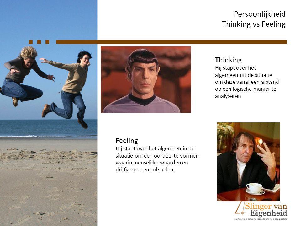 Persoonlijkheid Thinking vs Feeling Thinking Hij stapt over het algemeen uit de situatie om deze vanaf een afstand op een logische manier te analysere