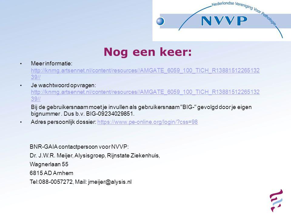 Nog een keer: BNR-GAIA contactpersoon voor NVVP: Dr. J.W.R. Meijer, Alysisgroep, Rijnstate Ziekenhuis, Wagnerlaan 55 6815 AD Arnhem Tel:088-0057272, M