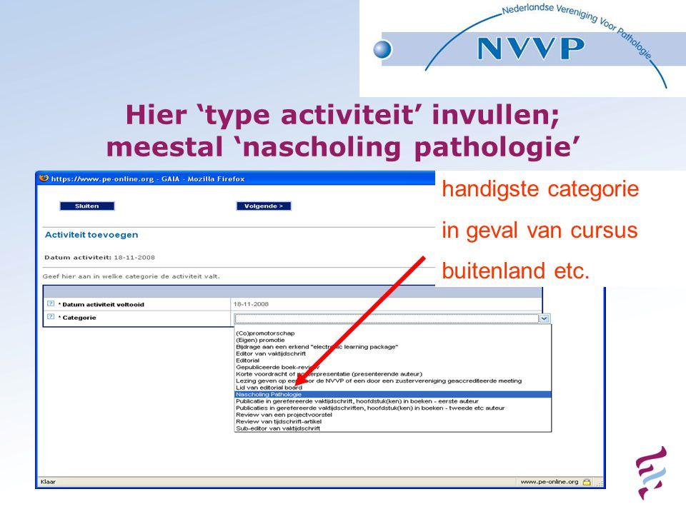 Hier 'type activiteit' invullen; meestal 'nascholing pathologie' handigste categorie in geval van cursus buitenland etc.