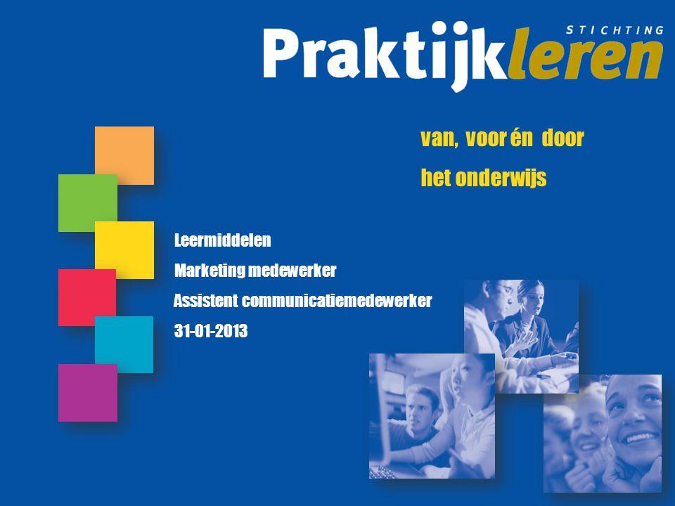 van, voor én door het onderwijs Leermiddelen Marketing medewerker Assistent communicatiemedewerker 31-01-2013