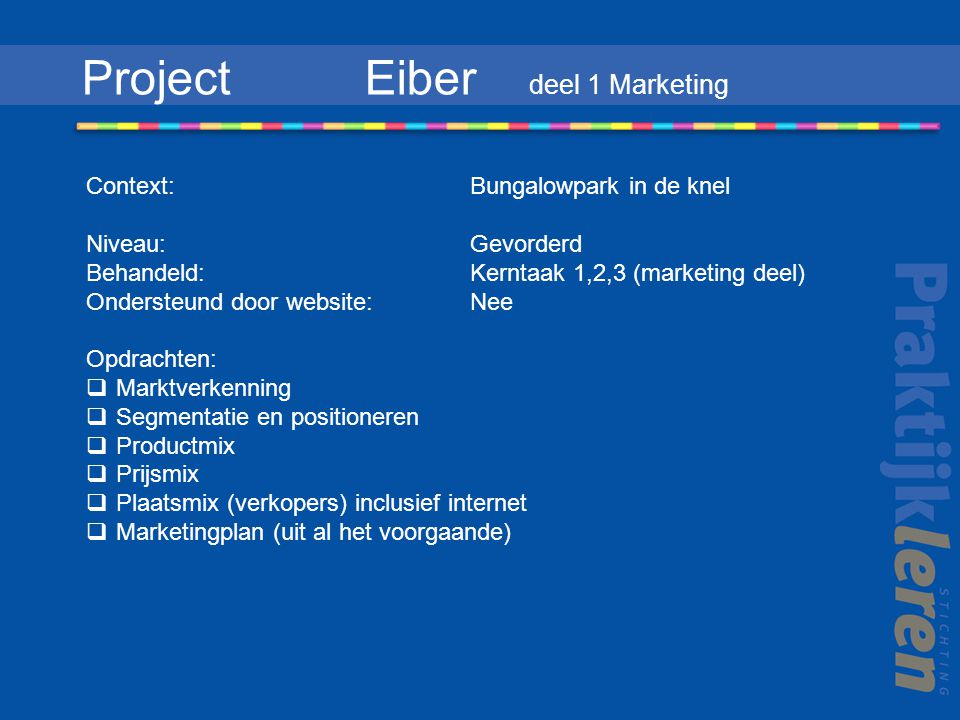 Project Eiber deel 1 Marketing Context: Bungalowpark in de knel Niveau:Gevorderd Behandeld: Kerntaak 1,2,3 (marketing deel) Ondersteund door website: