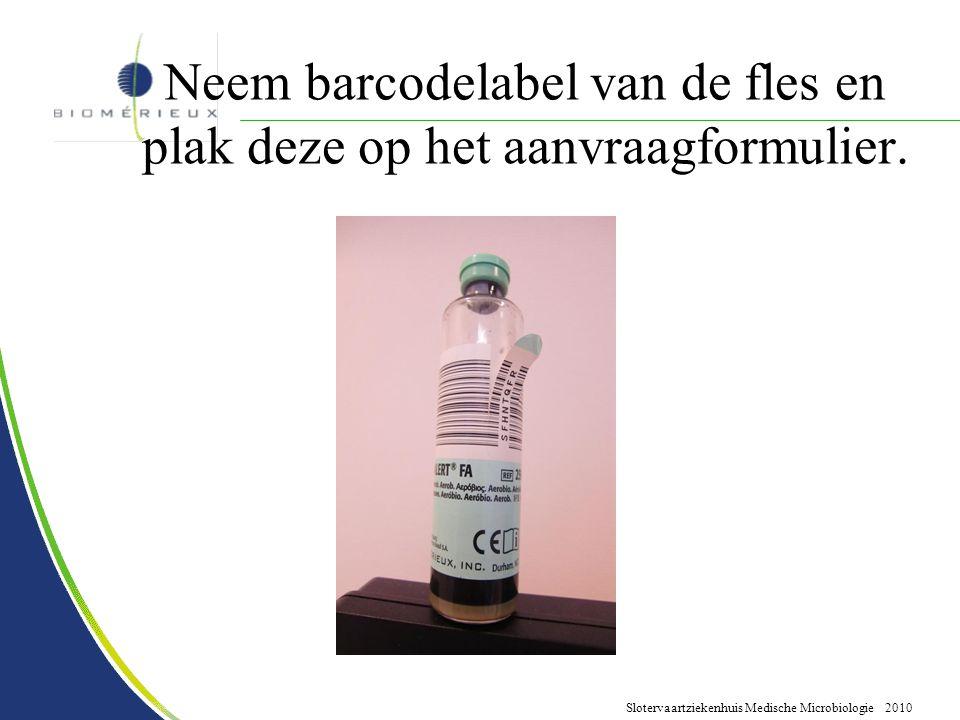 Slotervaartziekenhuis Medische Microbiologie 2010 Neem barcodelabel van de fles en plak deze op het aanvraagformulier.