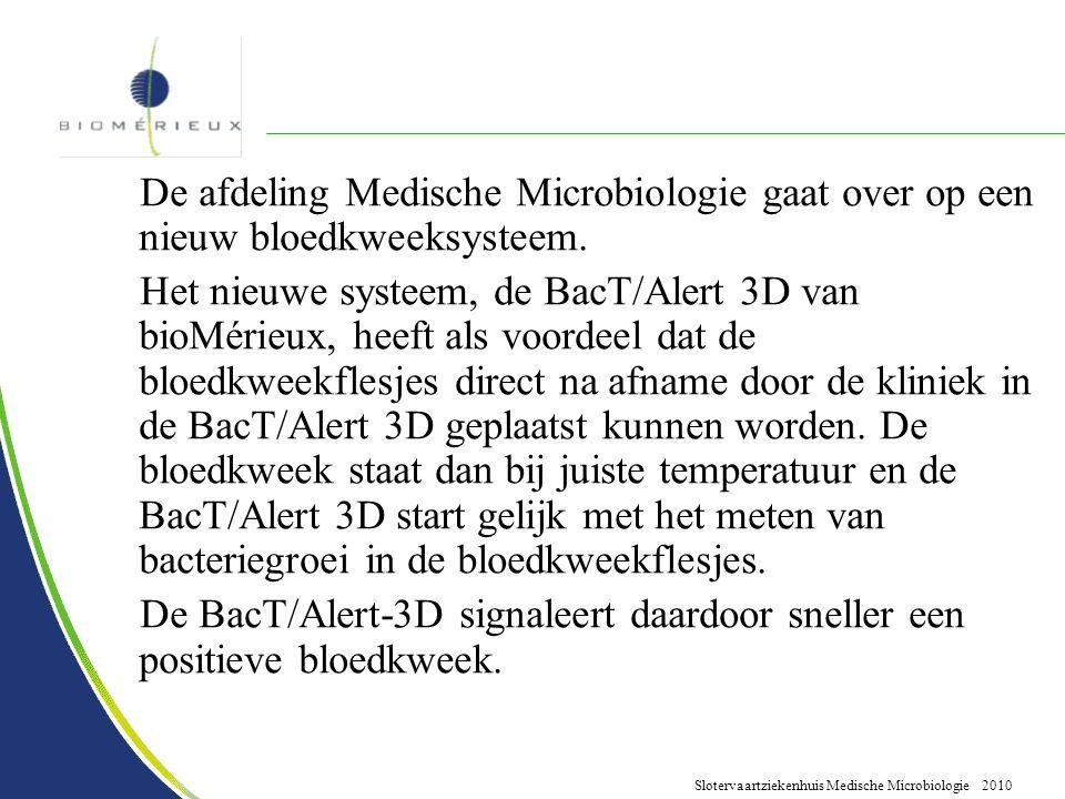 Slotervaartziekenhuis Medische Microbiologie 2010 De afdeling Medische Microbiologie gaat over op een nieuw bloedkweeksysteem. Het nieuwe systeem, de